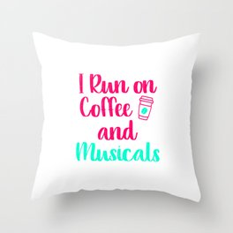 I Run on Coffee and Musicals Music Arts Quote Throw Pillow