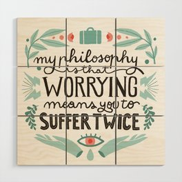 Worrying means you to suffer twice Wood Wall Art