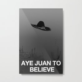 Aye Juan To Believe Metal Print