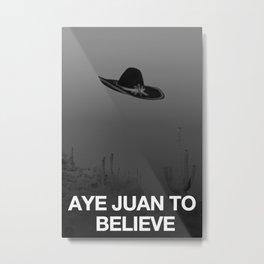 Aye Juan To Believe Metal Print