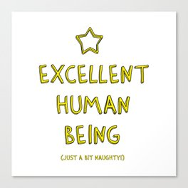 Excellent Human Being (Just A Bit Naughty!) Canvas Print