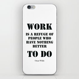 Work Quote by  Oscar Wilde (Black text) iPhone Skin