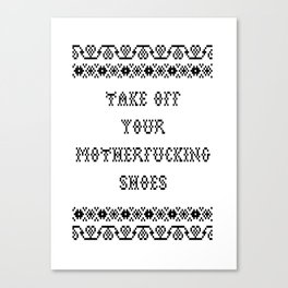 Take off your motherfucking shoes Canvas Print