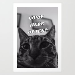 Come Here Often? Art Print