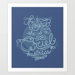 The Sea, She is a Cruel Mistress Art Print
