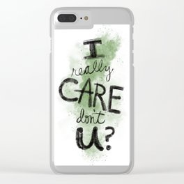 """""""I Really Care Don't You?"""" color-army green Clear iPhone Case"""