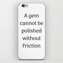 Empowering Quotes - A gem cannot be polished without friction iPhone Skin