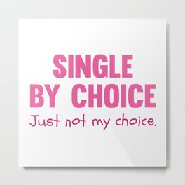 Single By Choice Metal Print