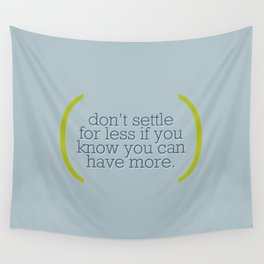 Don't Settle For Less Wall Tapestry