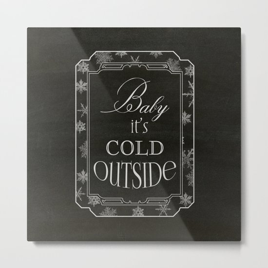 Baby it's Cold Metal Print
