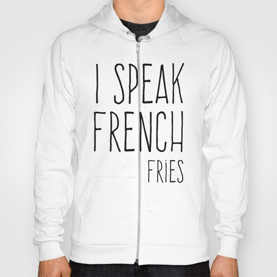Speak French Fries Funny Quote Hoody