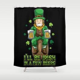 I'll Be Irish In A Few Beers - Drinking Leprechaun Shower Curtain