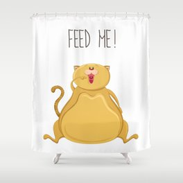 Fat cat - Feed me! - Art print with cute fat cat Shower Curtain