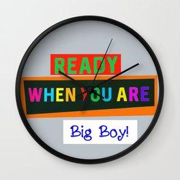 Ready When You Are Big Boy! Wall Clock