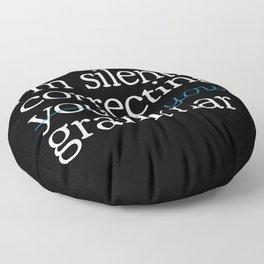 I'm silently correcting your grammar Floor Pillow