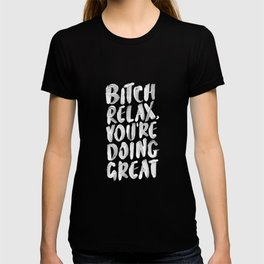 BITCH RELAX YOU'RE DOING GREAT black and white T-shirt