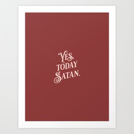 Yes, Today Satan. - muted deep red and blush pink simple typography quote print Art Print