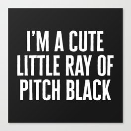 Little Ray Of Pitch Black Funny Quote Canvas Print