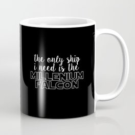 the only ship i need is the millenium falcon black Coffee Mug