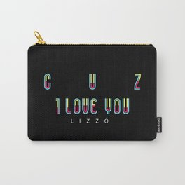 """Cuz I love you"" Carry-All Pouch"