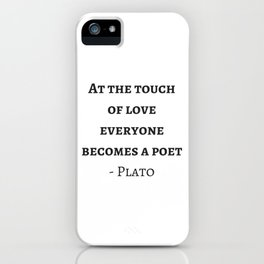 Greek Philosophy Quotes - Plato - At the touch of love everyone becomes a poet iPhone Case