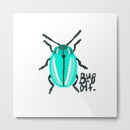 Bug Off Metal Print