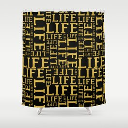 Life gold glitter lettering fancy glam typography pattern on black background Shower Curtain