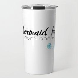 Mermaid hair, don't care Travel Mug