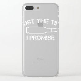 Just The Tip I Promise Funny for Gun owner Clear iPhone Case