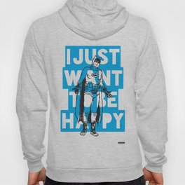 I Just Want To Be Happy Hoody