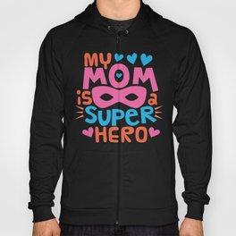 MY MOM IS A SUPER HERO - I Love You MOM Hoody