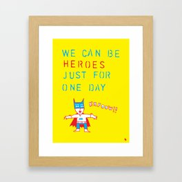 We can be heroes. Framed Art Print