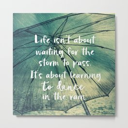 Life Learning to Dance in the Rain Quote Metal Print