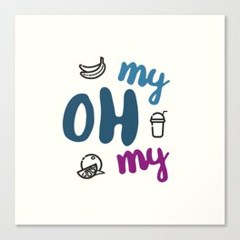 My Oh My Canvas Print