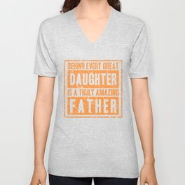 Behind Every Great Daughter is a Truly Amazing Father Unisex V-Neck