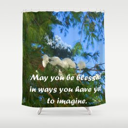 May you be blessed in ways you have yet to imagine. Shower Curtain