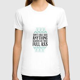 Don't Half Ass Anything T-shirt