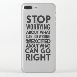 Stop worrying about what can go wrong, get excited about can go right, believe, life, future Clear iPhone Case