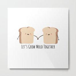 Let's grow mold together Metal Print