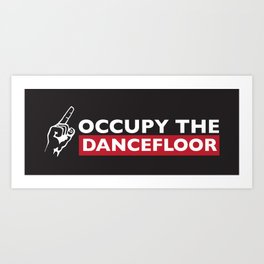 Occupy The Dancefloor Art Print