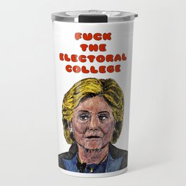 F**k the Electoral College: Hillary Clinton Travel Mug
