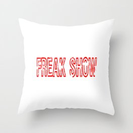 Freaking Showy Person Enough Who Can Pull Off this Freaking Shirt Saying Freak Show T-shirt Design  Throw Pillow