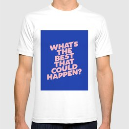 Whats The Best That Could Happen T-shirt