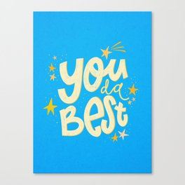 You da absolute best! Canvas Print