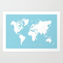 Dream big little one, blue and white world map Art Print