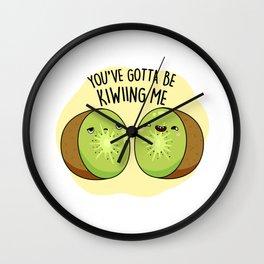 You've Gotta Be Kiwiing Me Cute Kiwi Fruit Pun Wall Clock