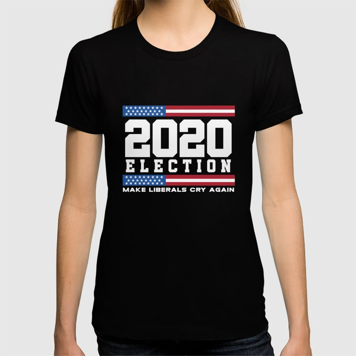 7e868f9b0 2020 ELECTION TRUMP MAKE THE LIBERALS CRY AGAIN T-shirt by smmbyv ...