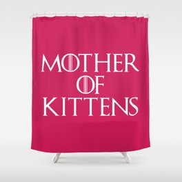 Mother Of Kittens Funny Quote Shower Curtain