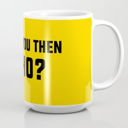 If Not You Then Who Coffee Mug