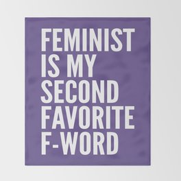 Feminist is My Second Favorite F-Word (Ultra Violet) Throw Blanket